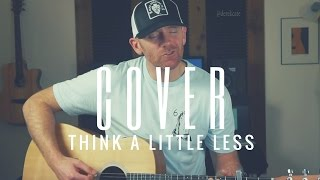 Think A Little Less Michael Ray (Acoustic) Cover by Derek Cate