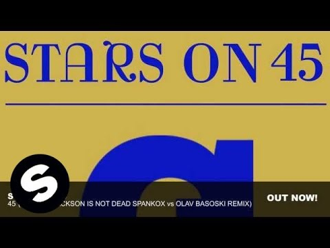 Stars On 45 - 45 (Michael Jackson Is Not Dead Spankox vs Olav Basoski Remix)