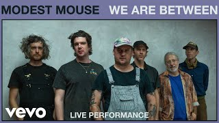 Modest Mouse - We Are Between (Live Performance) | Vevo