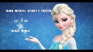 Idina Menzel - (Disney's Frozen) - Let It Go (BLAKE Remix)