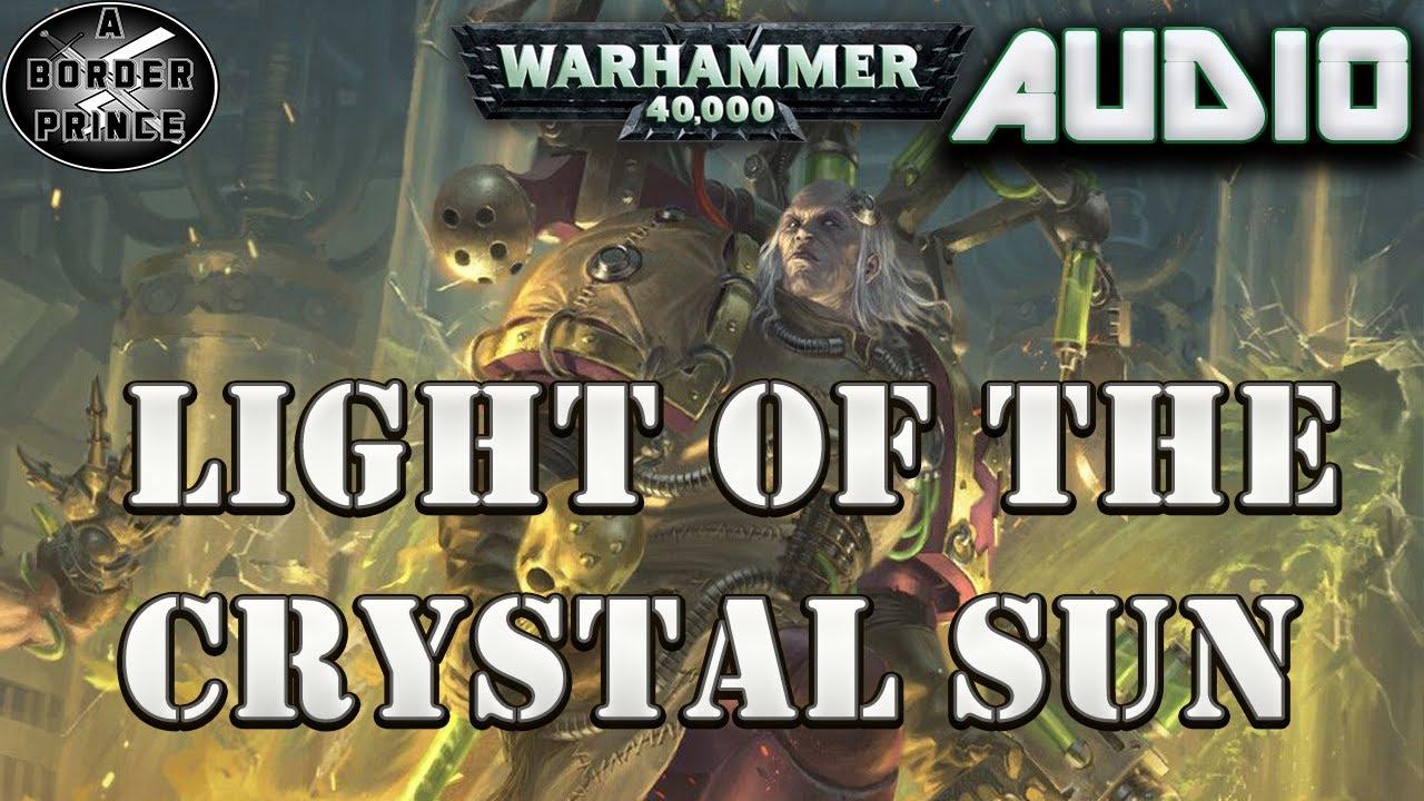 Warhammer 40k Audio: Light of a Crystal Sun By Josh Reynolds (A FABIUS BILE STORY)