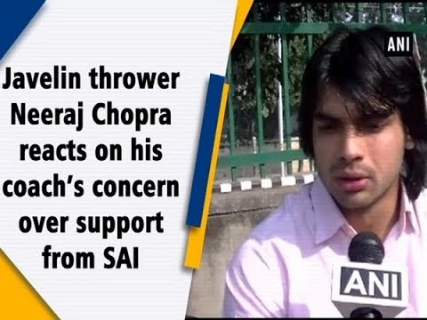 Javelin thrower Neeraj Chopra reacts on his coach's concern over support from SAI - #Sports News Mp3