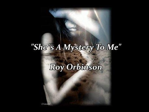 She´s A Mystery To Me - Roy Orbinson (lyrics)