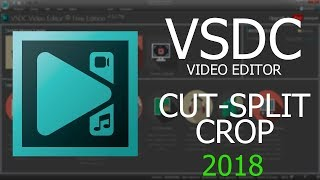 How to CUT,SPLIT & CROP a video - VSDC 2018 Tutorial