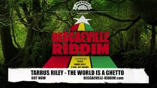Tarrus Riley - The World Is A Ghetto [Reggaeville Riddim / Oneness Records 2012]