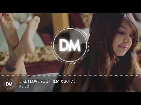 RIO  Like I Love You  Remix 2017