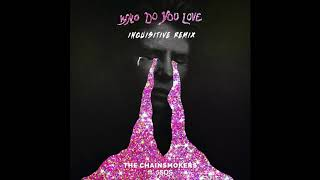 The Chainsmokers &amp 5 Seconds Of Summer - Who Do You Love (Inquisitive Remix)