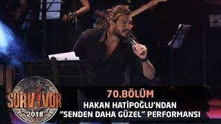 Hakan Hatipoğlu 'Senden Daha Güzel' şarkısıyla sahnede...   70.Bölüm   Survivor 2018