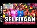 Selfiyaan Full Audio | Sharafat Gayi Tel Lene | Meet Bros Anjjan feat. Khushboo Grewal