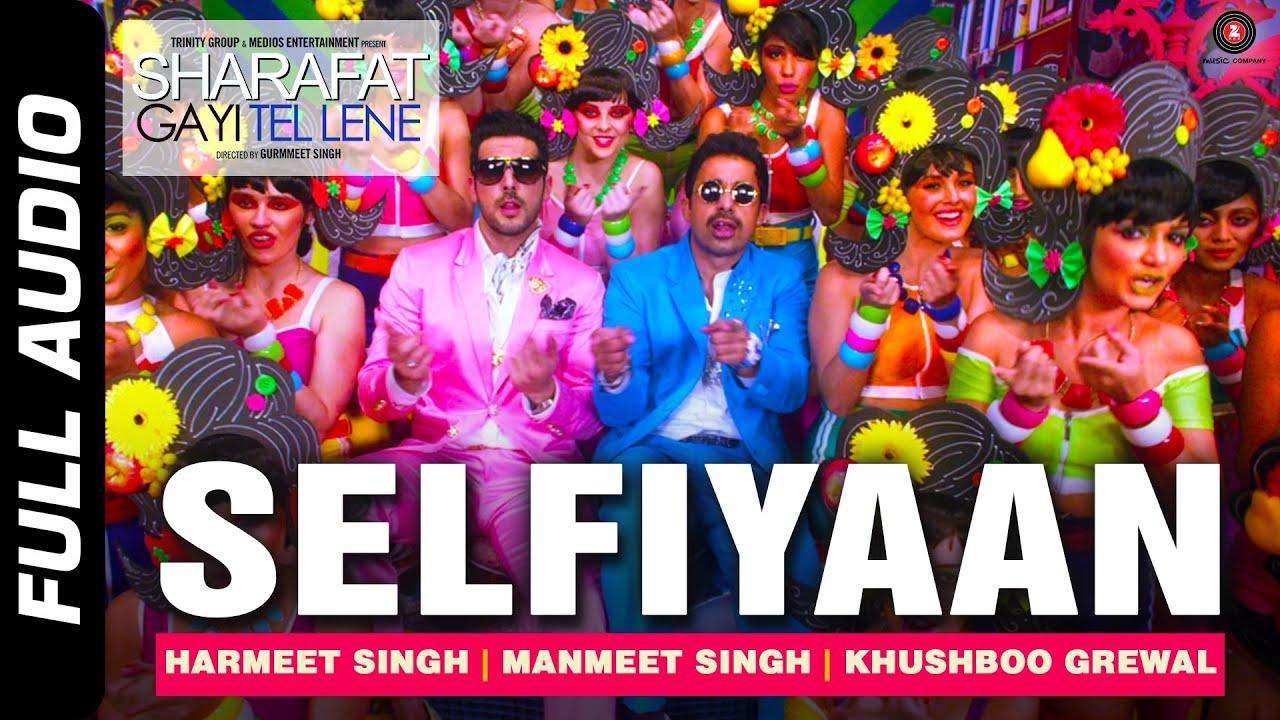 Download Selfiyaan Full Audio   Sharafat Gayi Tel Lene   Meet Bros Anjjan feat. Khushboo Grewal