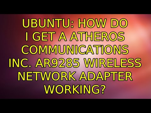 Ubuntu: How Do I Get A Atheros Communications Inc. AR9285 Wireless Network Adapter Working?