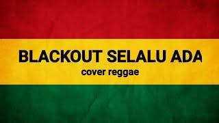 Download lagu Blackout selalu ada(cover reggae)