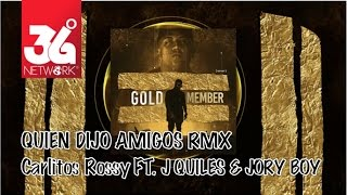 Quien Dijo Amigos Remix - Carlitos Rossy ft. J Quiles & Jory Boy (Gold Member) [Audio]