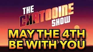 Star Wars Day May the 4th Special: The Chatooine Show Episode 5
