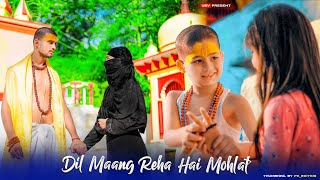 Dil Maang Raha hai Mohlat | Emotional Love Story | Tere Sath Dhadakne Ki | By Unknown Boy Varun