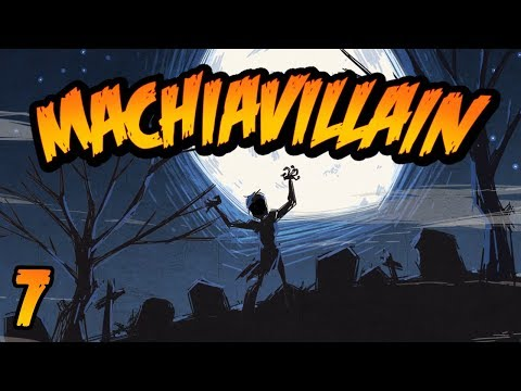 MachiaVillain - Part 7: Laboring Long Into The Night  