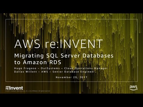 AWS re:Invent 2017: Migrating Your SQL Server Databases to Amazon RDS (DAT312)