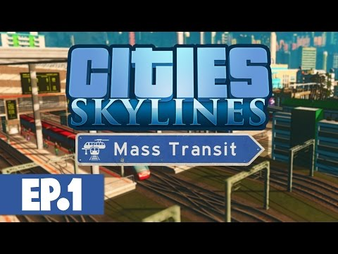 Let's Play: Cities Skylines Mass Transit - Part 1