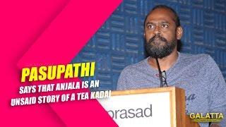 Pasupathi says that Anjala is an unsaid story of a Tea Kadai
