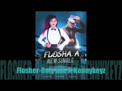 Flosha - Only You ft KennyKeyz