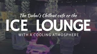 Ice café & bar with SNOW SCULPTURES: the Chillout Lounge in Dubai
