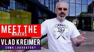 Meet The Makers: Vlad Kreimer of Soma Labs