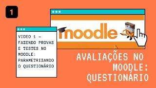Video 1  Moodle  Questionário Moodle  Configurando o questionário como uma prova ou avaliação