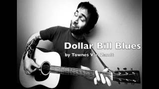 Dollar Bill Blues - Townes Van Zandt
