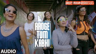 aaoge tum kabhi full song audio angry indian goddesses t series