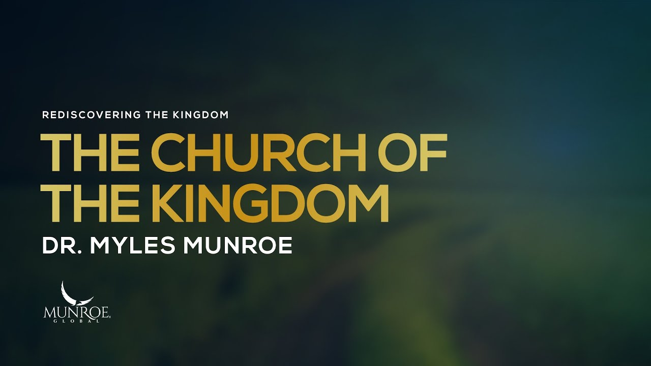 The Church Of The Kingdom | Dr. Myles Munroe