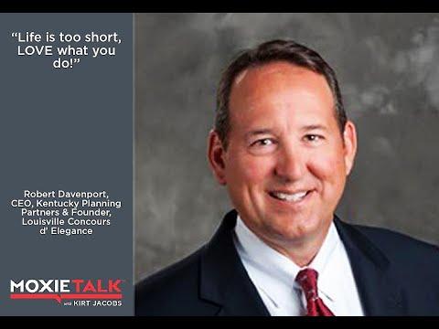 Episode 123. Robert Davenport - CEO, Kentucky Planning Partners - MoxieTalk with Kirt Jacobs