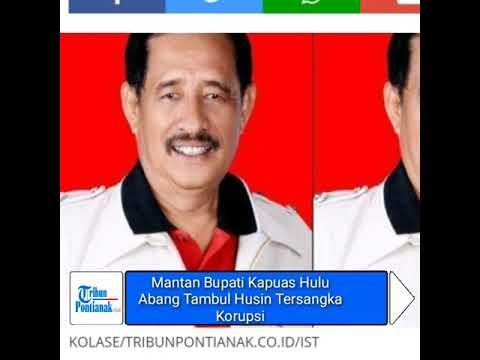 Bupati Kapuas Hulu 2 Periode Abang Tambul Husin Tersangka Korupsi