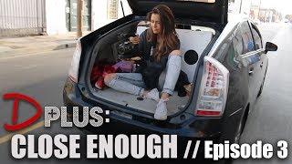 D PLUS - Episode 3 [Close Enough]