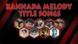 Kannada Songs | Kannada Melody Title Songs Jukebox | Kannada Songs