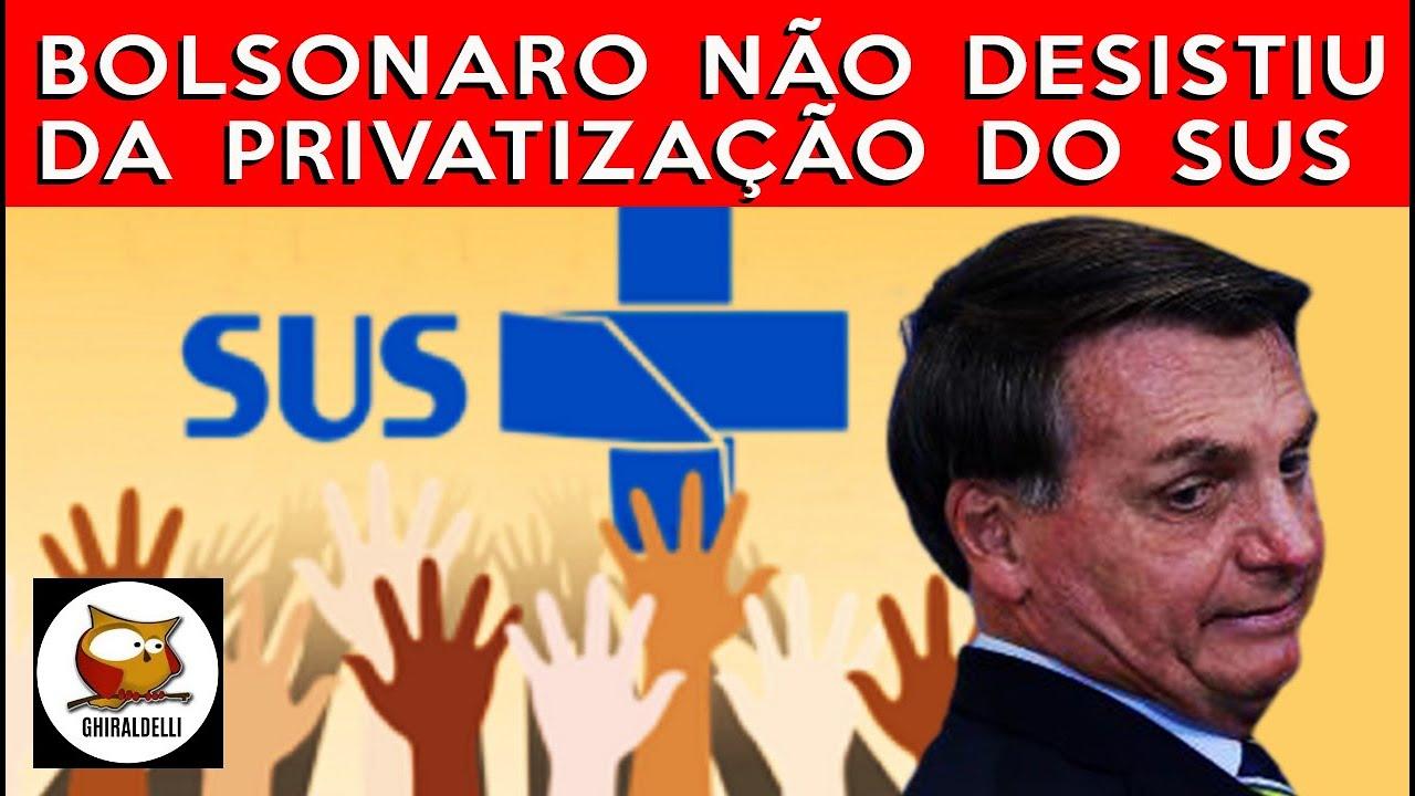 BOLSONARO NÃO DESISTIU DE PRIVATIZAR O SUS