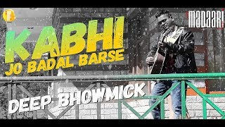 Kabhi Jo Badal Barse ( Must listen Version) Jackpot 2013 - A Love Reprise episode  by Deep Bhowmick