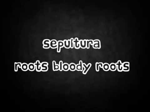Sepultura - Roots Bloody Roots lyrics