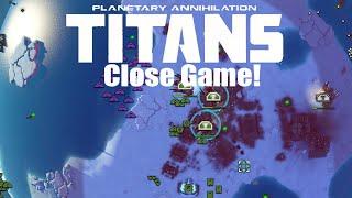 Planetary Annihilation : Titans Gameplay - Close Game!