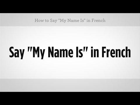 """How to Say """"My Name Is"""" in French 