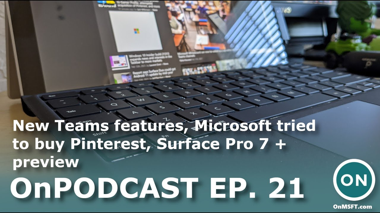 OnPodcast Episode 21: New Teams features, Microsoft tried to buy Pinterest, Surface Pro 7 + preview - On MSFT