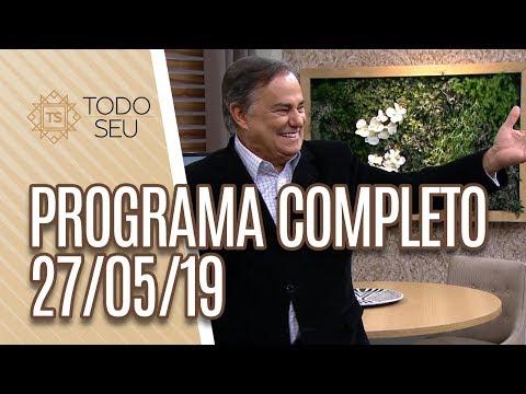 Programa Completo - Todo Seu 270519