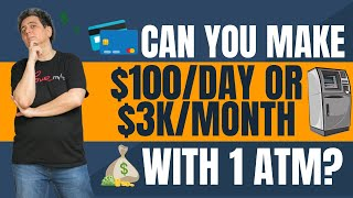 Start An ATM Business: Can you make $100/day or $3k/month with 1 ATM?