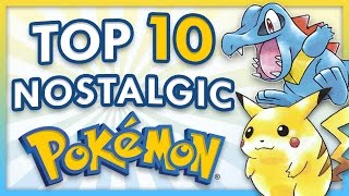 Top 10 Nostalgic Pokemon