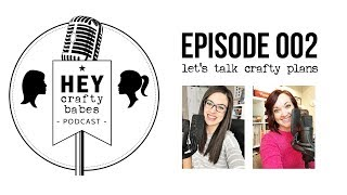 HEY crafty babes podcast // episode 002 // let's talk crafty plans