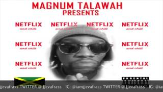 Magnum Talawah - Netflix And Chill  - July 2016