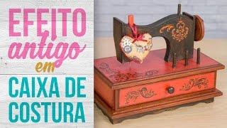 Efeito Antigo em Caixa para Costura / Old Effect on Sewing Box