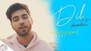 Dil Ibadat I Unplugged Cover I Tum Mile I K.K I Karan Nawani I Emraan Hashmi