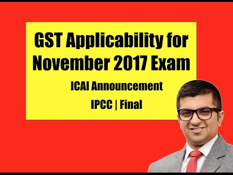 GST Applicability For November 2017 Exams | IPCC & Final