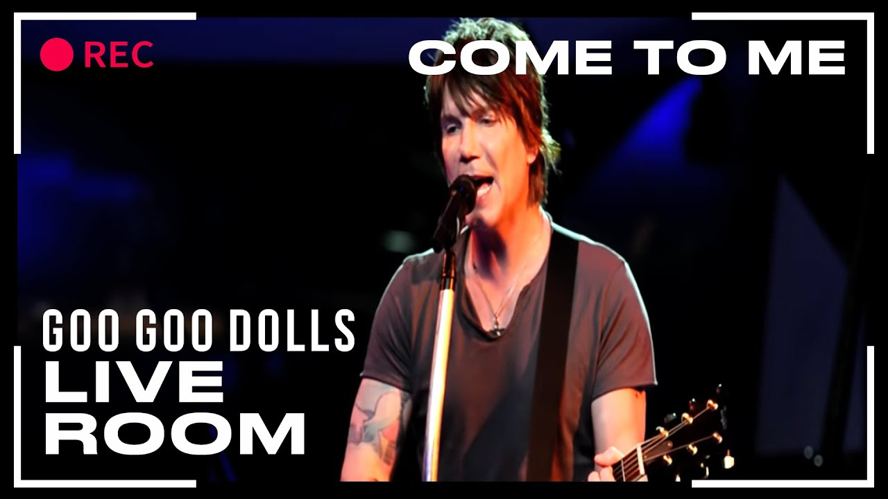 goo goo dolls come to me captured in the live room youtube. Black Bedroom Furniture Sets. Home Design Ideas