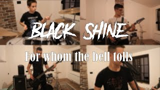 Black Shine - For Whom The Bell Tolls (Metallica cover)